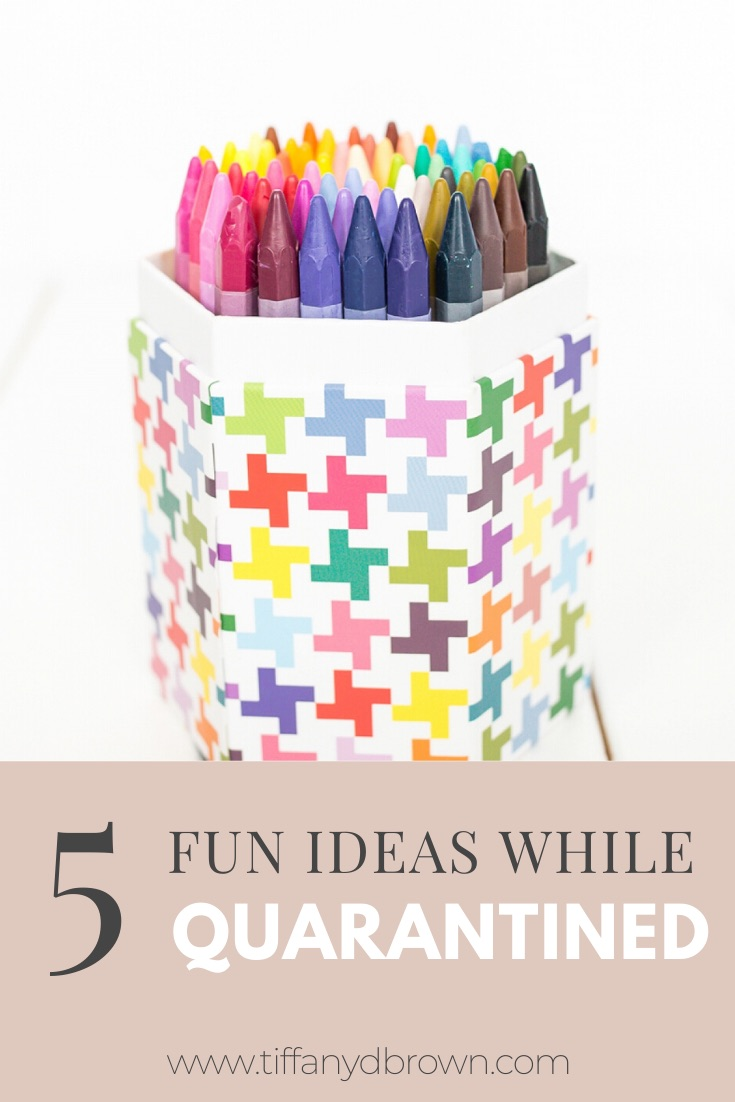 5 Fun Ideas To Help You Make The Best Of Being Quarantined-Tiffany D. Brown