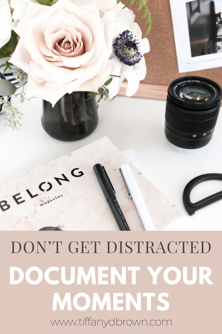 Don't Get Distracted - Document Your Moments-Tiffany D. Brown