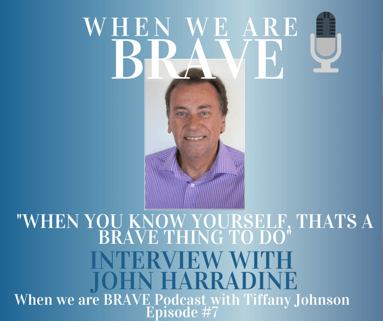 John Harradine talks about moving through fear on the When We Are Brave podcast