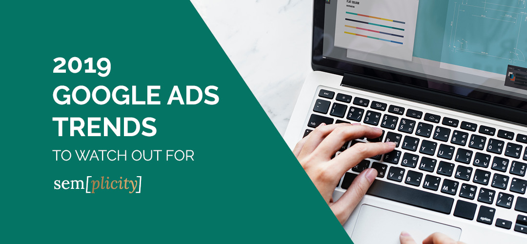 Top Google Ads Trends To Watch Out For In 2019