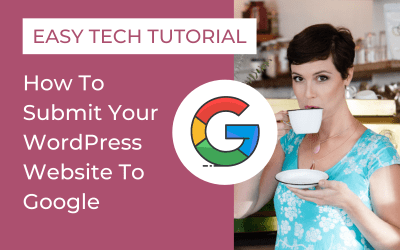 Easy Tech Tutorial – How To Submit Your WordPress Website To Google