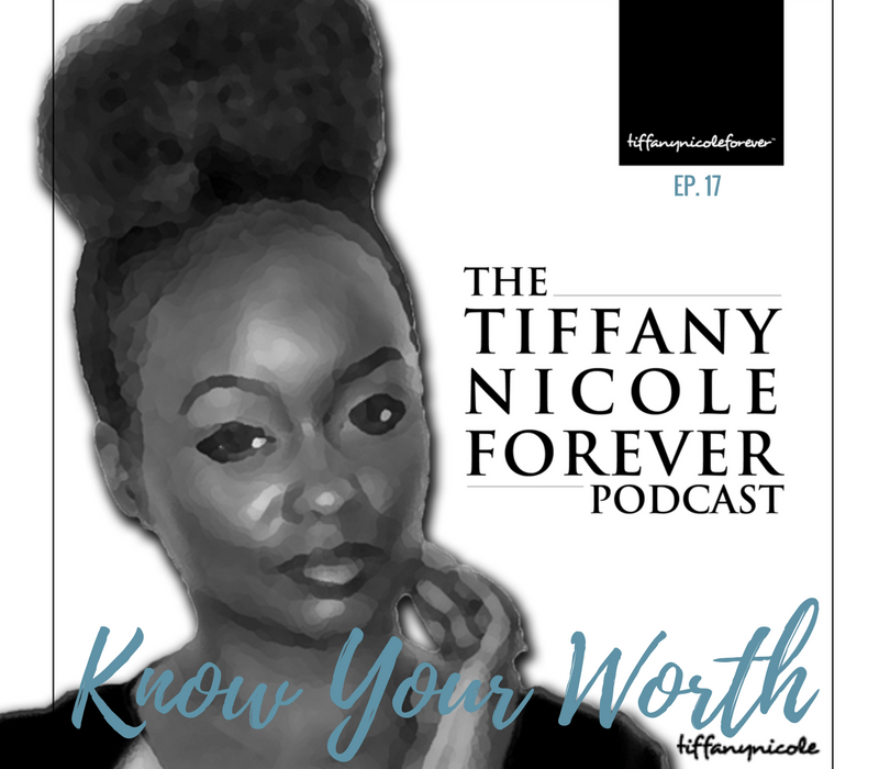 Tiffany Nicole Forever Podcast presents Know Your Worth