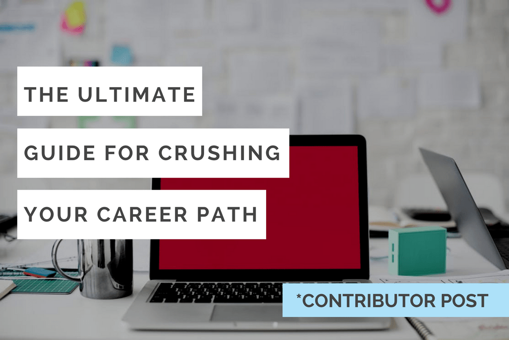 The Ultimate Guide for Crushing Your Career Path