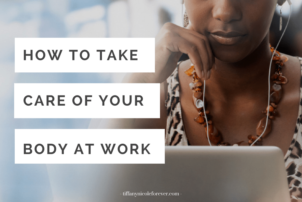 care for your body at work - Tiffany Nicole Forever Blog
