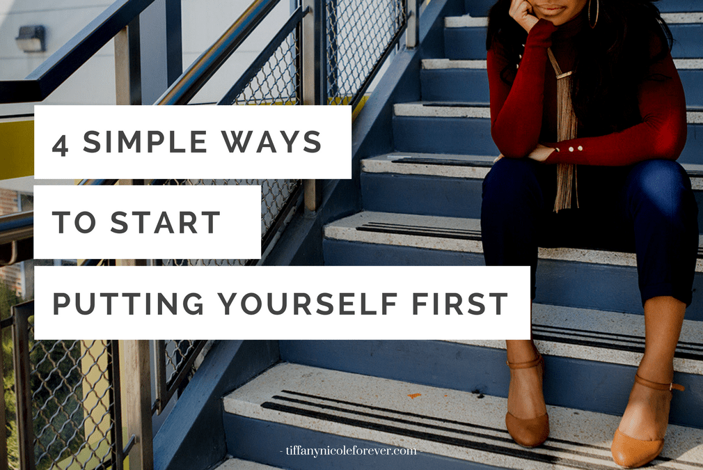 4 simple ways to put yourself first - Tiffany Nicole Forever Blog