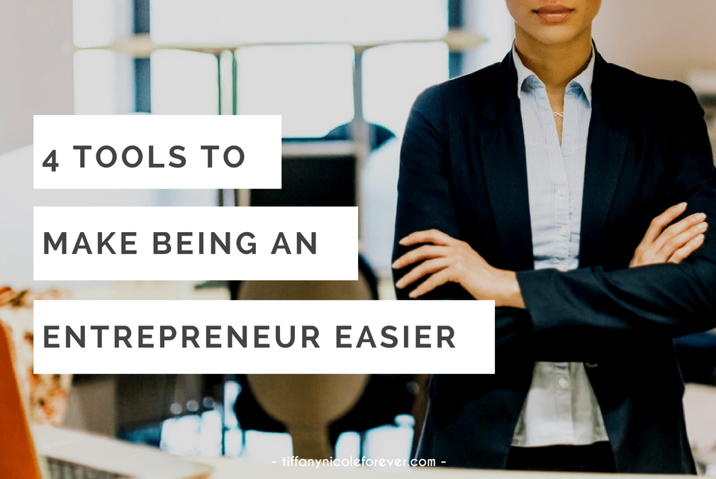 4 tools to make being an entrepreneur easier - Tiffany Nicole Forever Blog