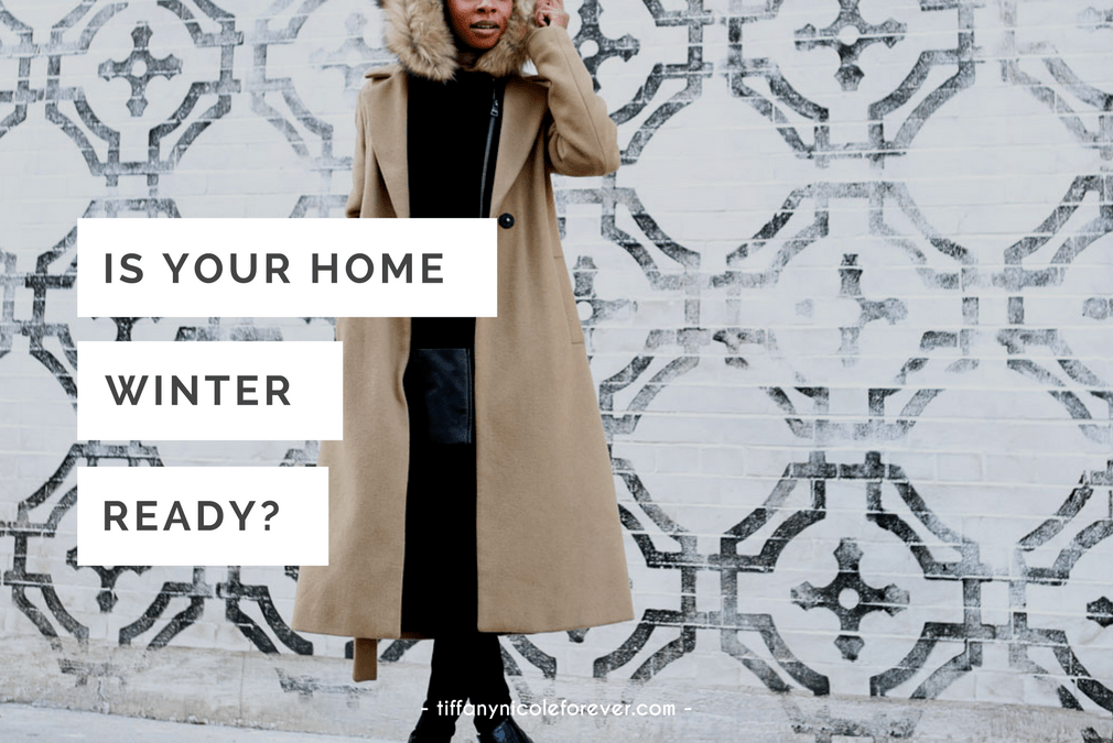 is your home winter ready - Tiffany Nicole Forever Blog