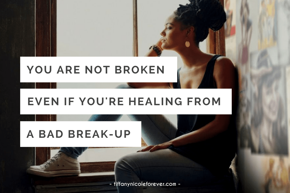 you are not broken even if you're healing from a bad breakup - Tiffany Nicole Forever Blog