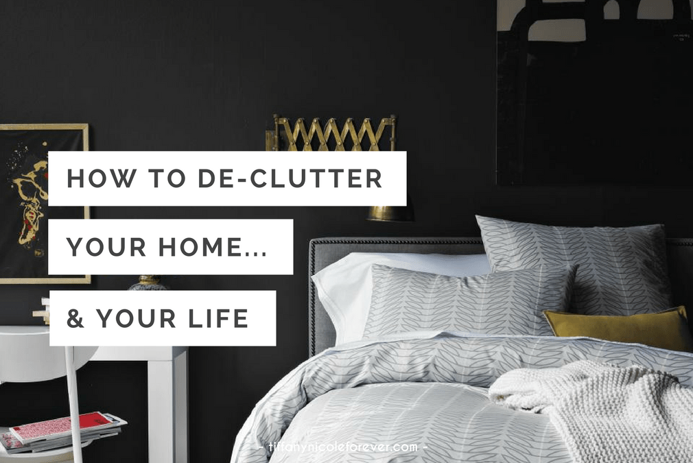 how to declutter your home and your life - Tiffany Nicole Forever Blog
