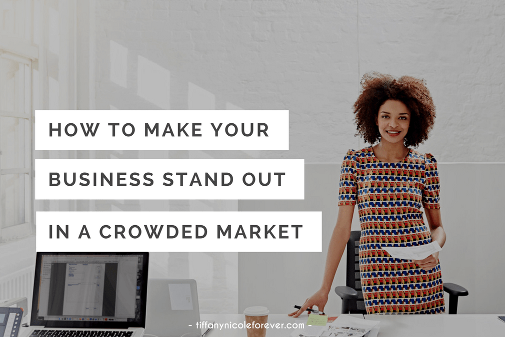 how to make your business stand out in a crowded market - Tiffany Nicole Forever