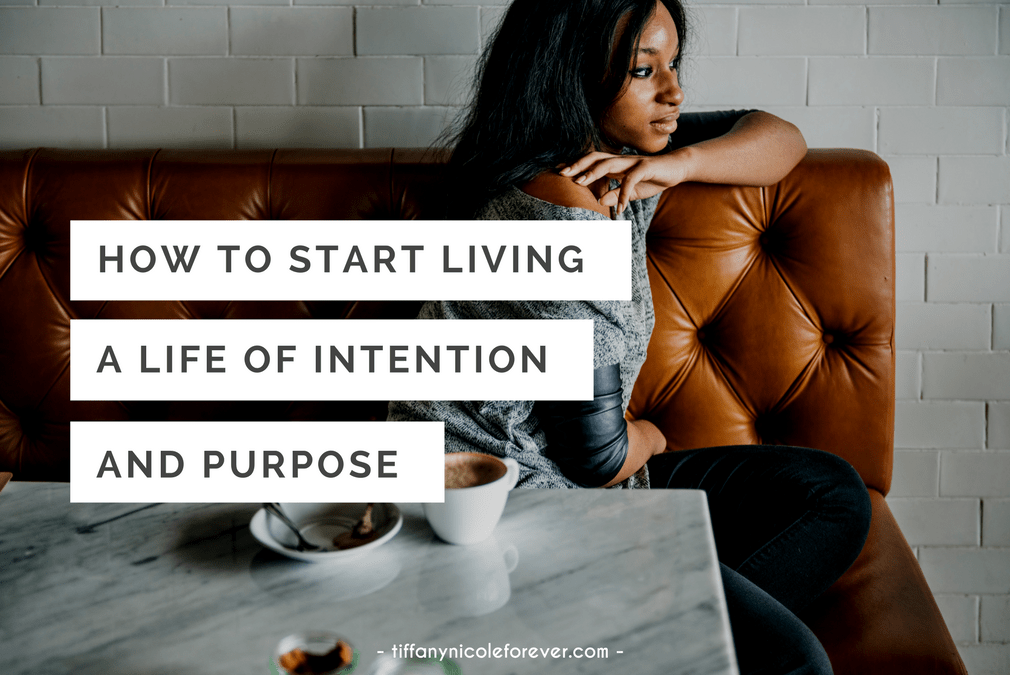 how to start living a life of intention and purpose