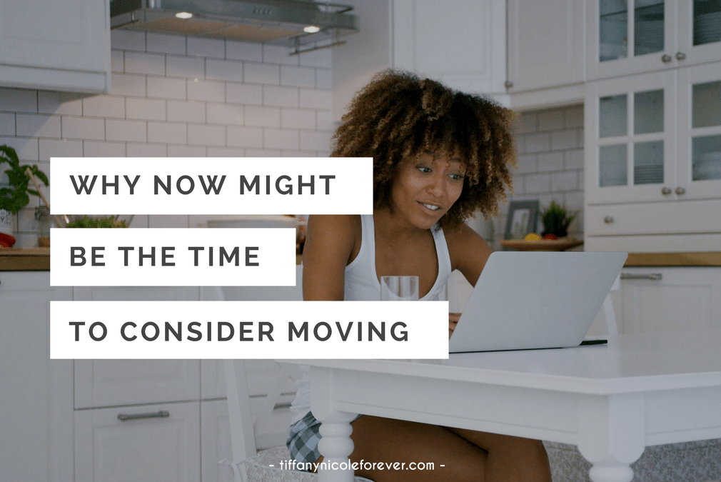 why now might be the perfect time to consider moving - Tiffany Nicole Forever Blog