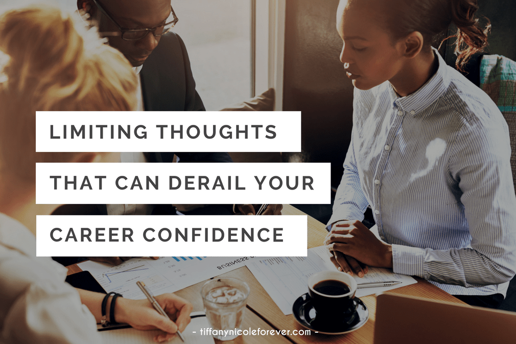 limiting thoughts that can derail your career confidence - Tiffany Nicole Forever Blog