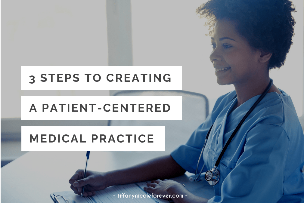 3 steps to creating a patient-centered medical practice - Tiffany Nicole Forever Blog