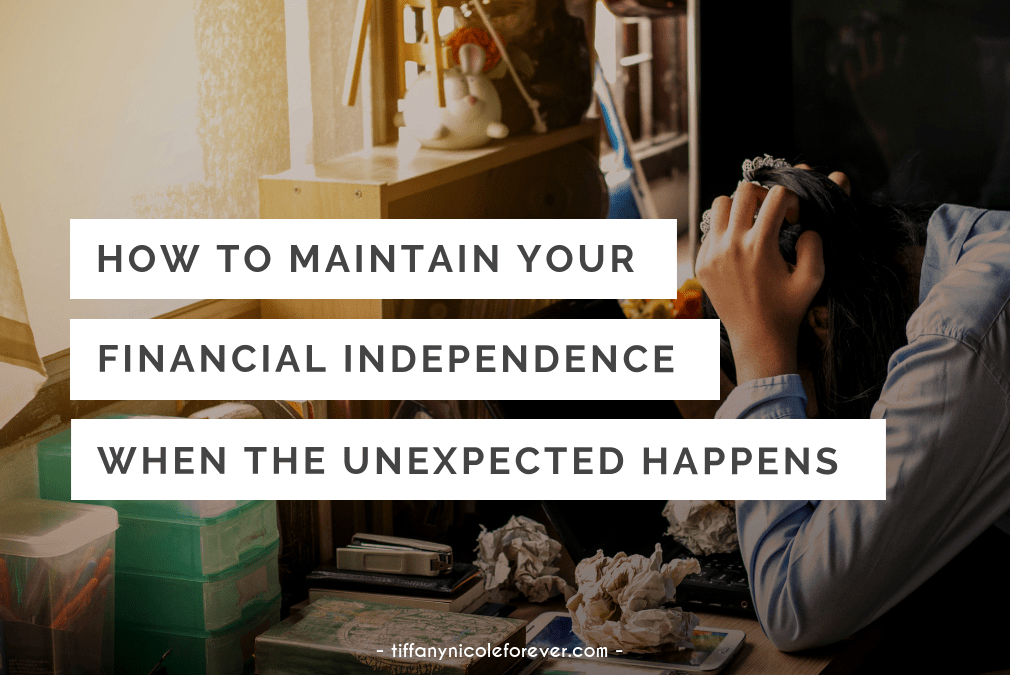 how to maintain your financial independence when the unexpected happens - Tiffany Nicole Forever Blog