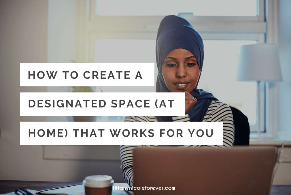 how to create a designated home work space that works for you - Tiffany Nicole Forever Blog