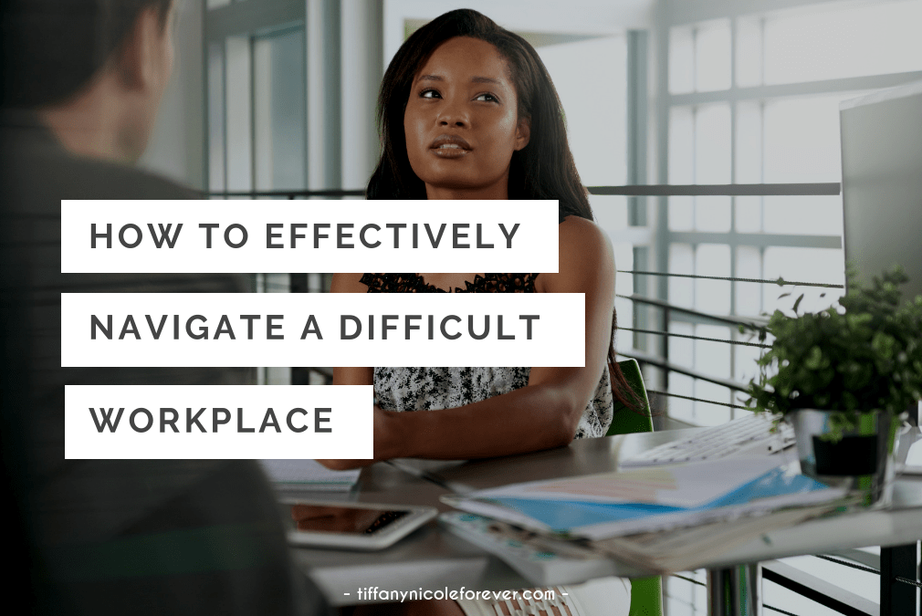 how to effectively handle a bad workplace - Tiffany Nicole Forever Blog
