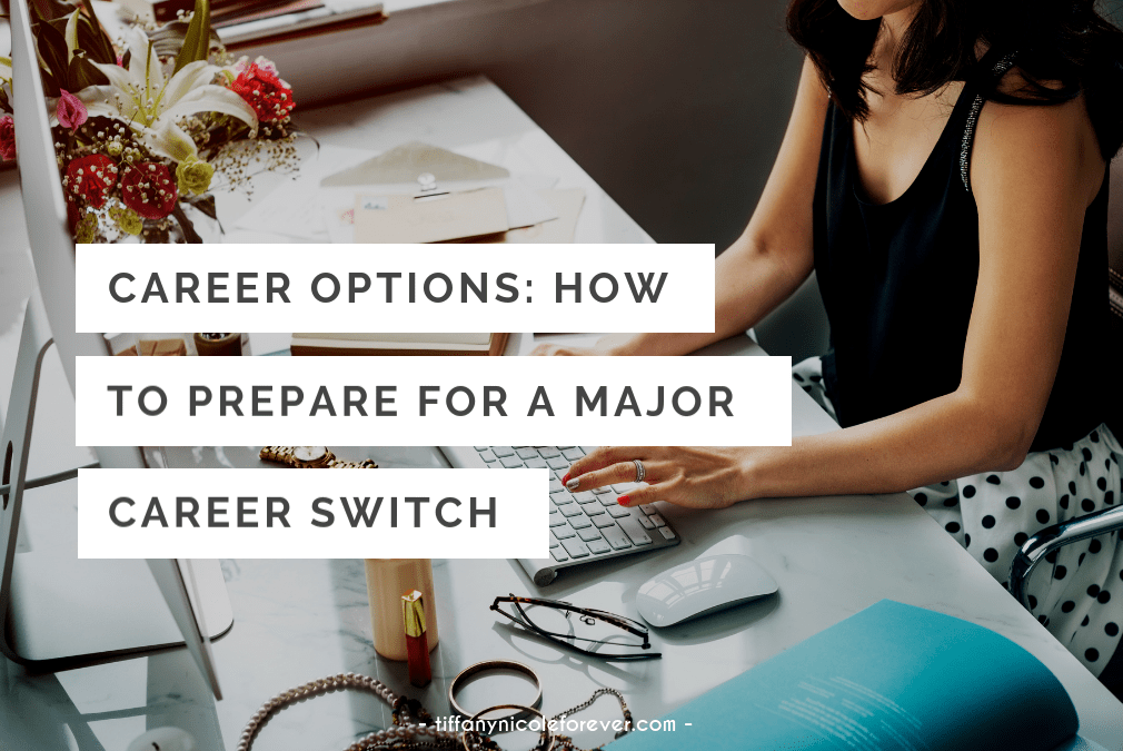 Career Options - How to prepare for a major career switch - Tiffany Nicole Forever Blog