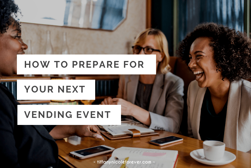 how to properly prepare for your next vending event - Tiffany Nicole Forever Blog
