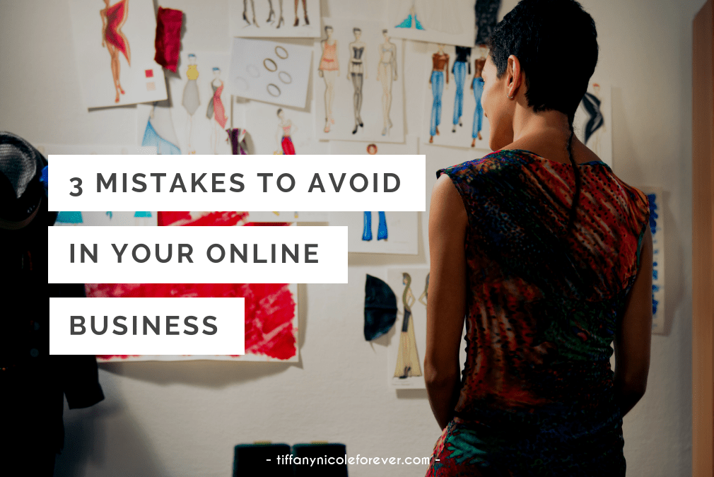 3 mistakes to avoid in your online business - Tiffany Nicole Forever Blog