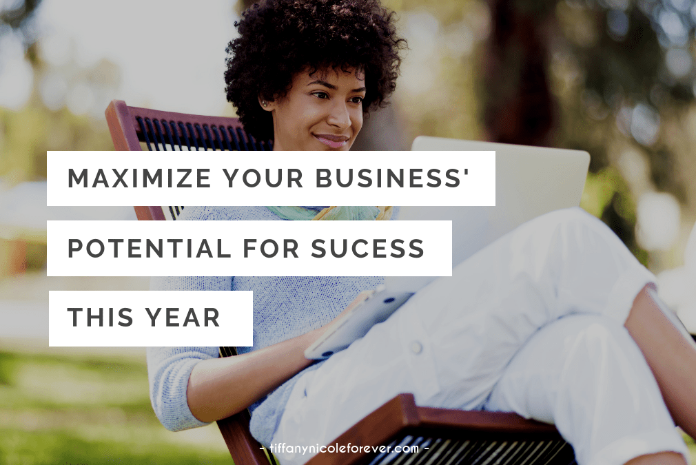how to maximize your business' potential this year - Tiffany Nicole Forever Blog
