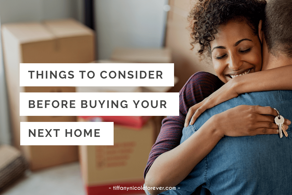 things to consider before buying your next home - Tiffany Nicole Forever Blog