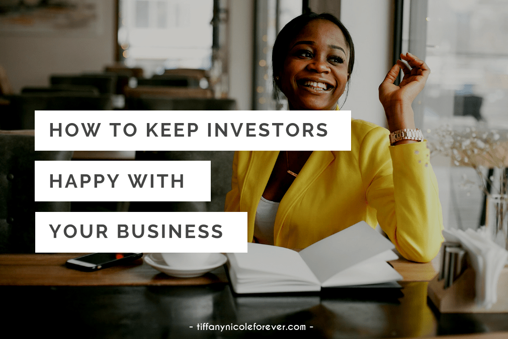 how to keep investors happy with your business - tiffany nicole forever blog
