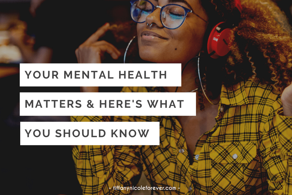 your mental health matters - Tiffany Nicole Forever Blog