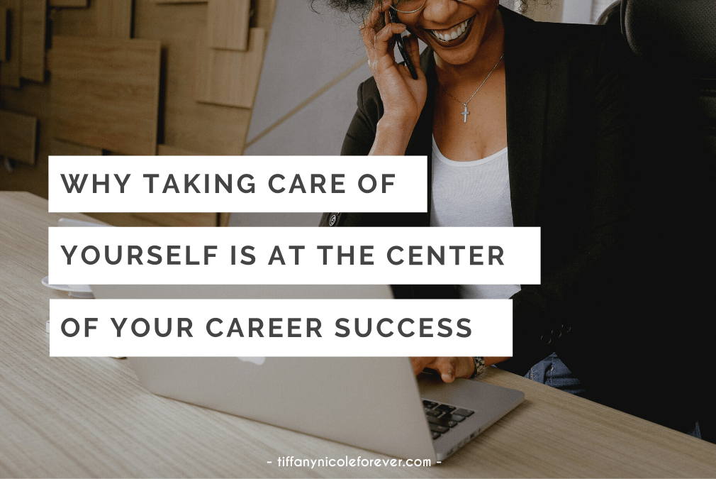 why taking care of yourself is important to your career success - tiffany nicole forever blog