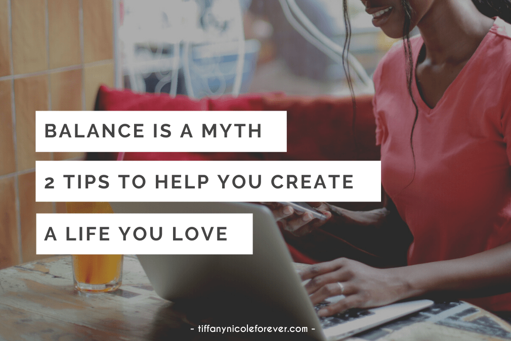 balance is a myth - tiffany nicole forever blog