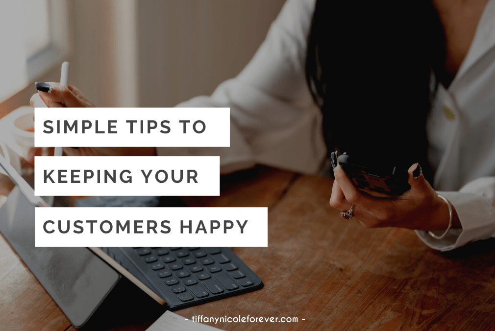 tips to keeping your customers happy - tiffany nicole forever blog