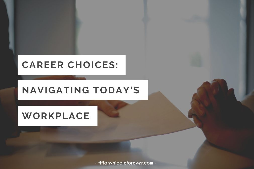career choices - navigating today's workplace - tiffany nicole forever blog