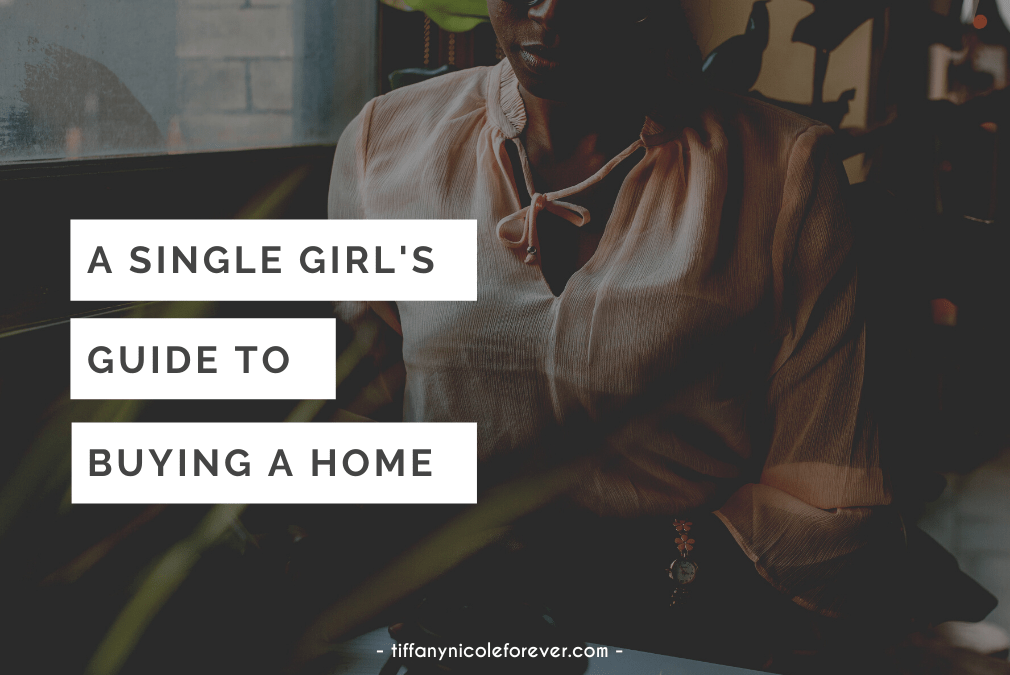 a single girls guide to buying a home - tiffany nicole forever blog
