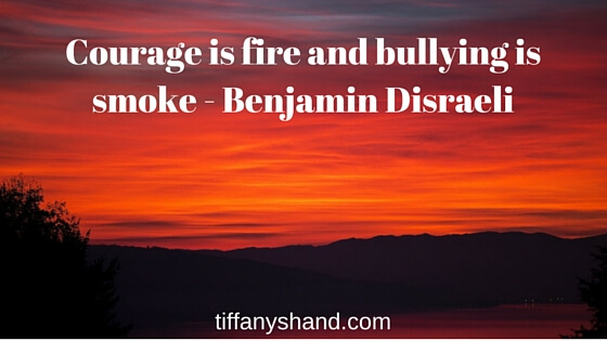 Courage is fire and bullying is smoke - Benjamin Disraeli