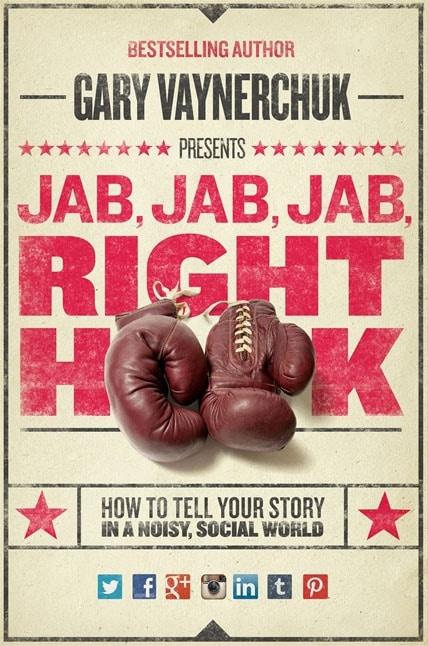 Gary Vaynerchuk - Jab, Jab, Jab, Right Hook: How To Tell Your Story In A Noisy, Social World