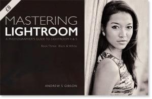 Mastering Lightroom: Book Three – Black & White