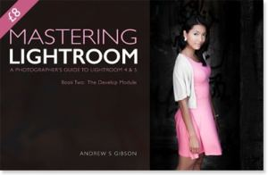 Mastering Lightroom: Book Two – The Develop Module