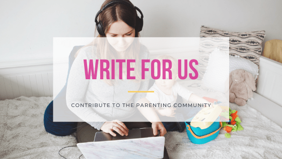 Write for us and contribute to the parenting community
