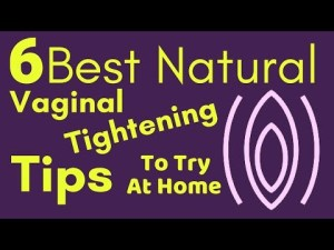 Best natural vaginal tightening tips