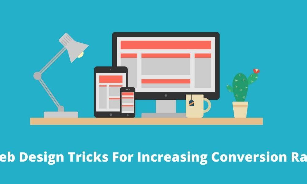 Web Design Tricks To Improve Your Website Conversion Rate