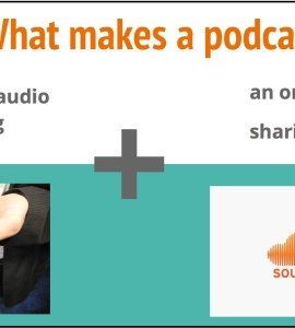 What makes a podcast? A digital recording and an online sharing service