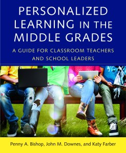 """Personalized Learning in the Middle Grades: A guide for classroom teachers and school"" by Penny A. Bishop, John M. Downes and Katy Farber"