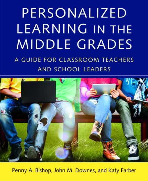 """""""Personalized Learning in the Middle Grades: A Guide for Classroom Teachers and School Leaders"""" by Penny A. Bishop, John M. Downes & Katy Farber"""
