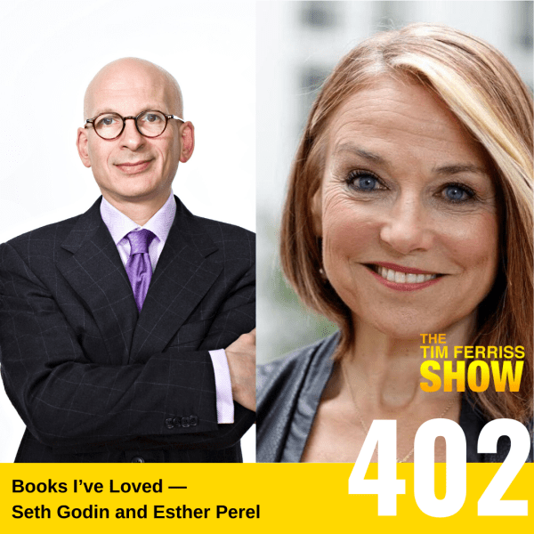 The Tim Ferriss Show Transcripts: Books I've Loved — Seth Godin and Esther Perel (#402)