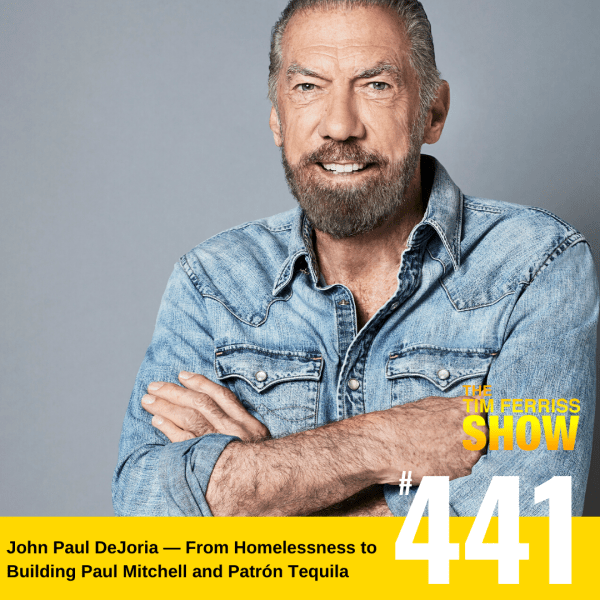 The Tim Ferriss Show Transcripts: John Paul DeJoria — From Homelessness to Building Paul Mitchell and Patrón Tequila (#441)