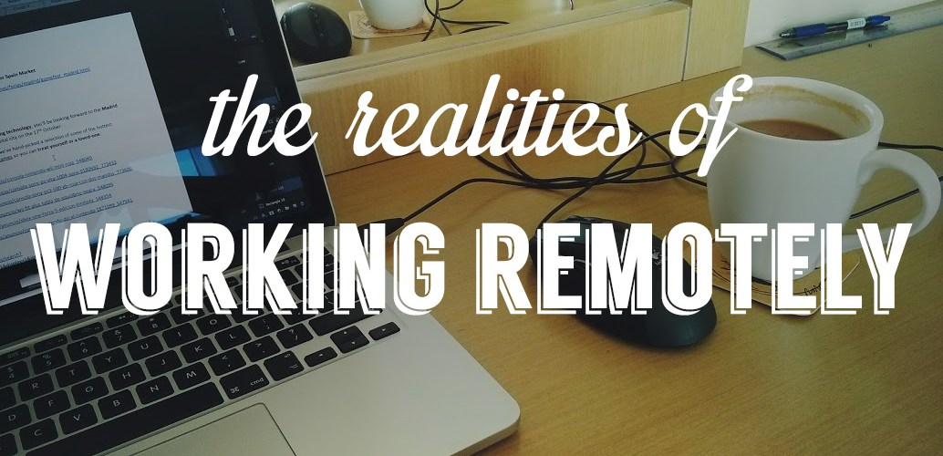 The realities of working remotely