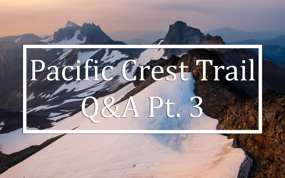 Pacific Crest Trail Q&A Pt. 3