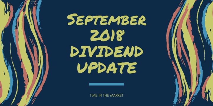 Time in the Market Dividend Review – September 2018 – Late Dividends