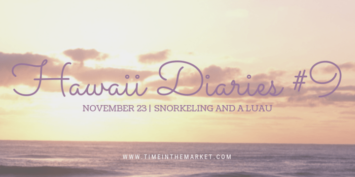 Hawaii Diaries #9 – Snorkeling and a Kauai Luau