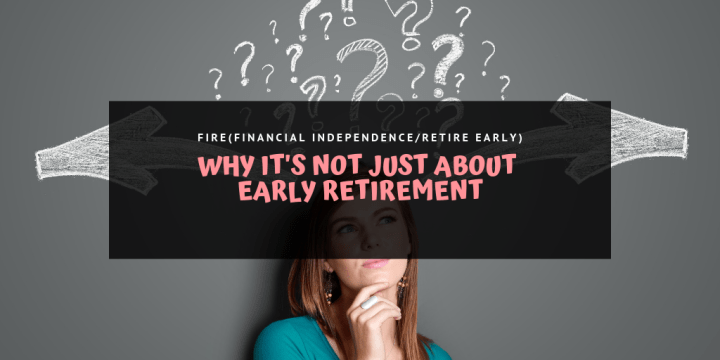 FIRE – Why I Want to Have The Option to Retire Early